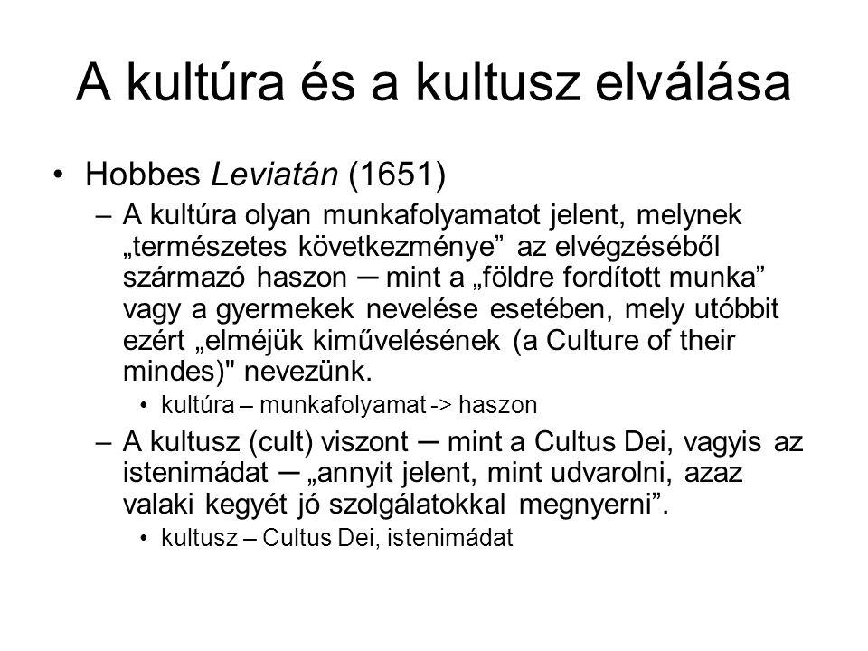 """A kultúra és a kultusz elválása Hobbes Leviatán (1651) –A kultúra olyan munkafolyamatot jelent, melynek """"természetes következménye"""" az elvégzéséből sz"""
