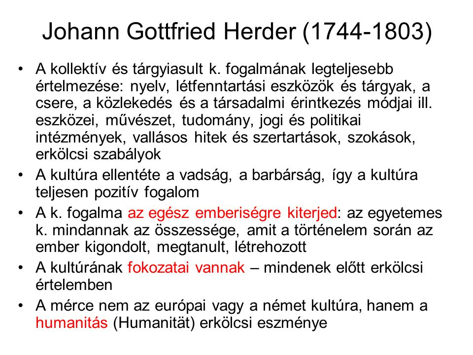 Johann Gottfried Herder (1744-1803) A kollektív és tárgyiasult k. fogalmának legteljesebb értelmezése: nyelv, létfenntartási eszközök és tárgyak, a cs