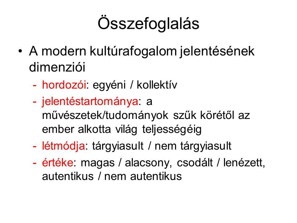 Összefoglalás A modern kultúrafogalom jelentésének dimenziói -hordozói: egyéni / kollektív -jelentéstartománya: a művészetek/tudományok szűk körétől a