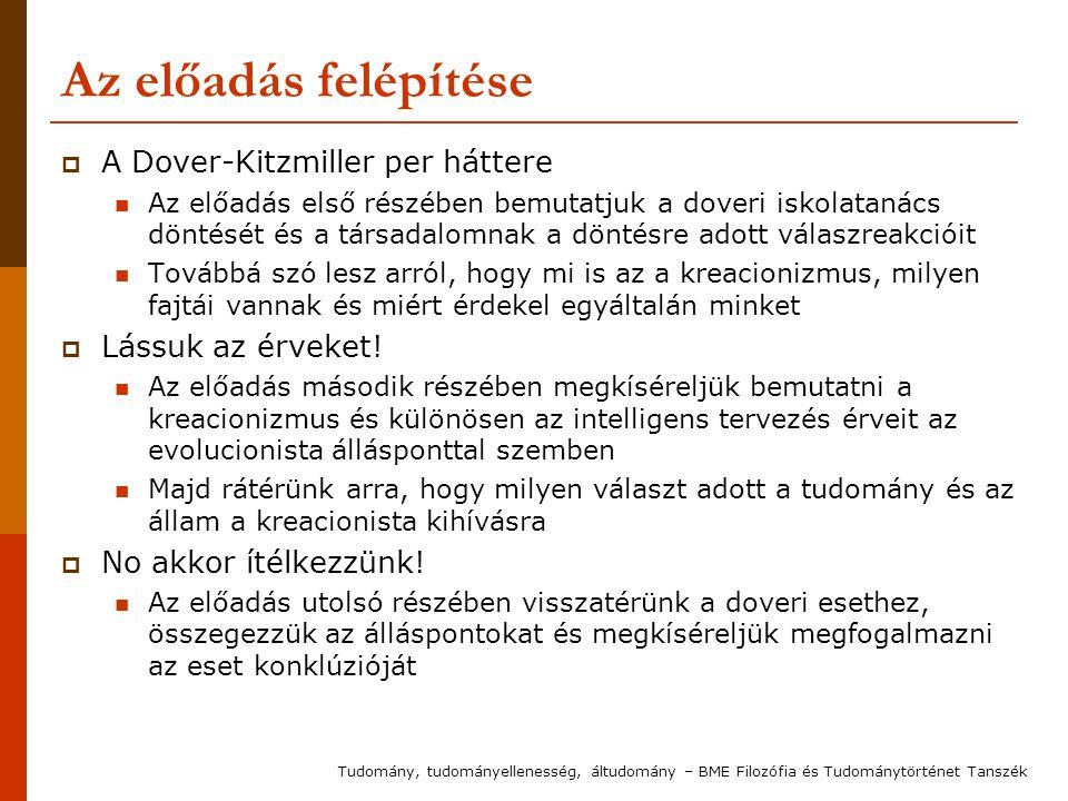 Kreacionizmus a tudományos oktatásban Az oktatásban a kreacionizmus megjelenését számos csoport támogatja Nagyrészük USA Saját intézet: http://www.discovery.org/csc/ http://www.discovery.org/csc/ Hasonló mozgalmak számos országban 2004-ben pár napra Szerbiában betiltják az evolúció oktatását (Ljiljana Colic) Magyarországon pl.
