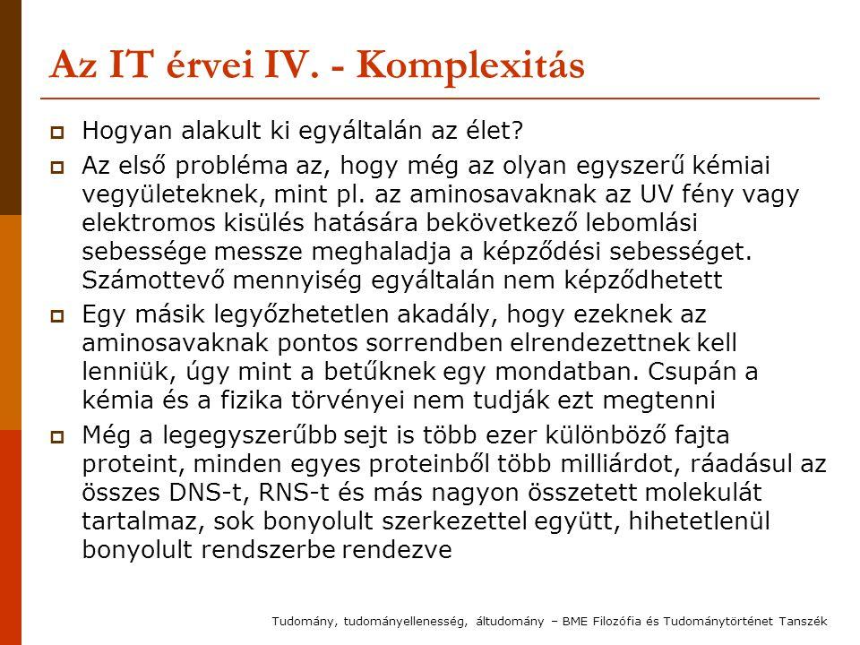 Az IT érvei IV. - Komplexitás  Hogyan alakult ki egyáltalán az élet?  Az első probléma az, hogy még az olyan egyszerű kémiai vegyületeknek, mint pl.