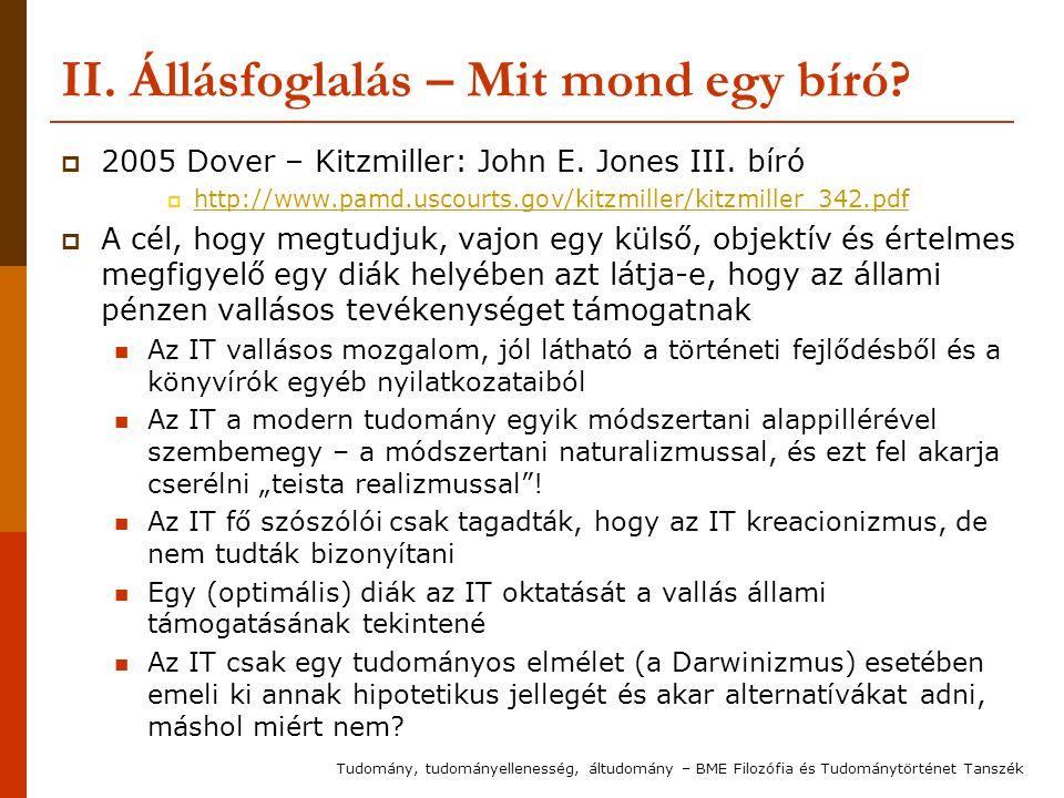 II. Állásfoglalás – Mit mond egy bíró?  2005 Dover – Kitzmiller: John E. Jones III. bíró  http://www.pamd.uscourts.gov/kitzmiller/kitzmiller_342.pdf