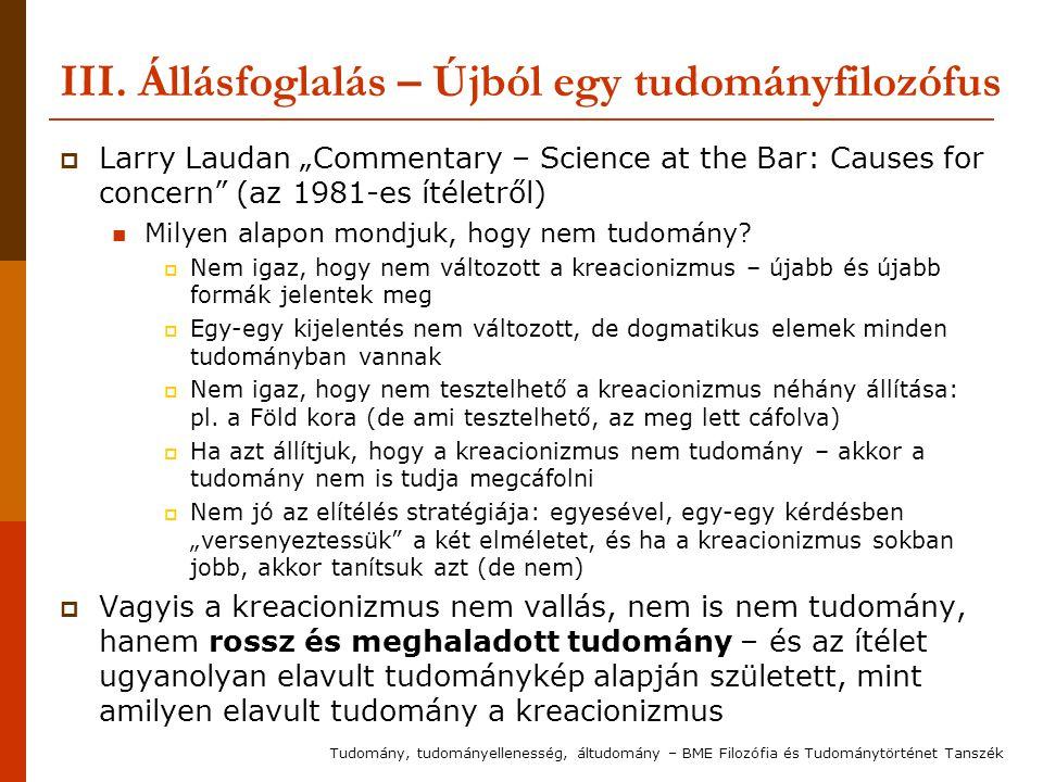 """III. Állásfoglalás – Újból egy tudományfilozófus  Larry Laudan """"Commentary – Science at the Bar: Causes for concern"""" (az 1981-es ítéletről) Milyen al"""