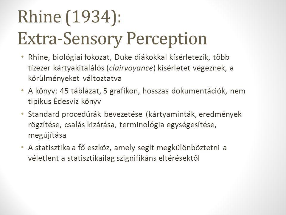 Rhine (1934): Extra-Sensory Perception Rhine, biológiai fokozat, Duke diákokkal kísérletezik, több tízezer kártyakitalálós (clairvoyance) kísérletet v