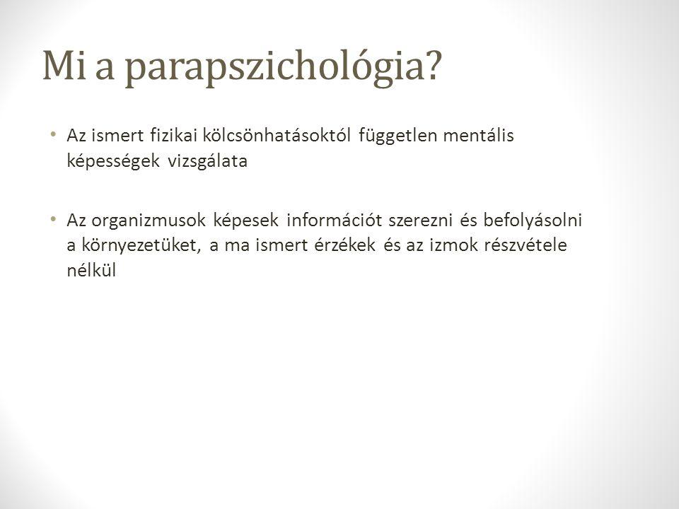 Mi a parapszichológia? Az ismert fizikai kölcsönhatásoktól független mentális képességek vizsgálata Az organizmusok képesek információt szerezni és be
