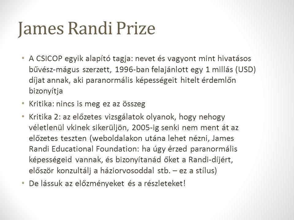 James Randi Prize A CSICOP egyik alapító tagja: nevet és vagyont mint hivatásos bűvész-mágus szerzett, 1996-ban felajánlott egy 1 millás (USD) díjat a