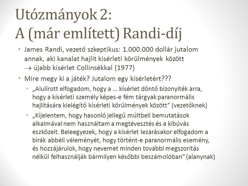 Utózmányok 2: A (már említett) Randi-díj James Randi, vezető szkeptikus: 1.000.000 dollár jutalom annak, aki kanalat hajlít kísérleti körülmények közö