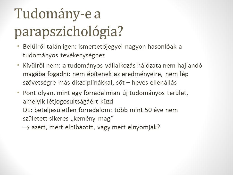 Tudomány-e a parapszichológia? Belülről talán igen: ismertetőjegyei nagyon hasonlóak a tudományos tevékenységhez Kívülről nem: a tudományos vállalkozá