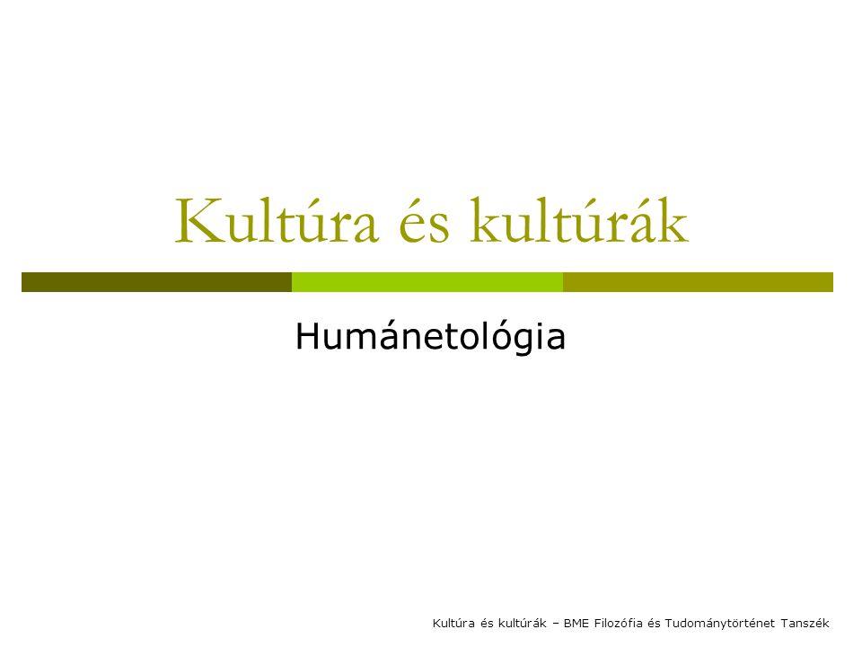 Kultúra és kultúrák Humánetológia Kultúra és kultúrák – BME Filozófia és Tudománytörténet Tanszék