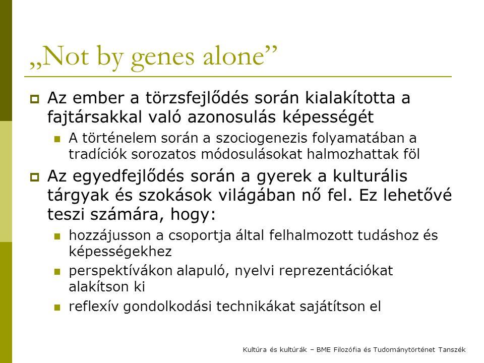 """""""Not by genes alone""""  Az ember a törzsfejlődés során kialakította a fajtársakkal való azonosulás képességét A történelem során a szociogenezis folyam"""