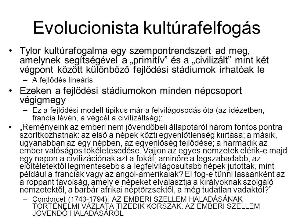 """Evolucionista kultúrafelfogás Tylor kultúrafogalma egy szempontrendszert ad meg, amelynek segítségével a """"primitív"""" és a """"civilizált"""" mint két végpont"""
