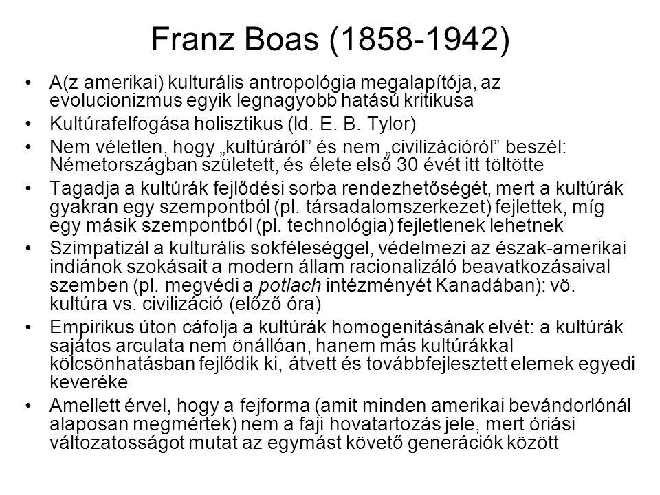 Franz Boas (1858-1942) A(z amerikai) kulturális antropológia megalapítója, az evolucionizmus egyik legnagyobb hatású kritikusa Kultúrafelfogása holisz