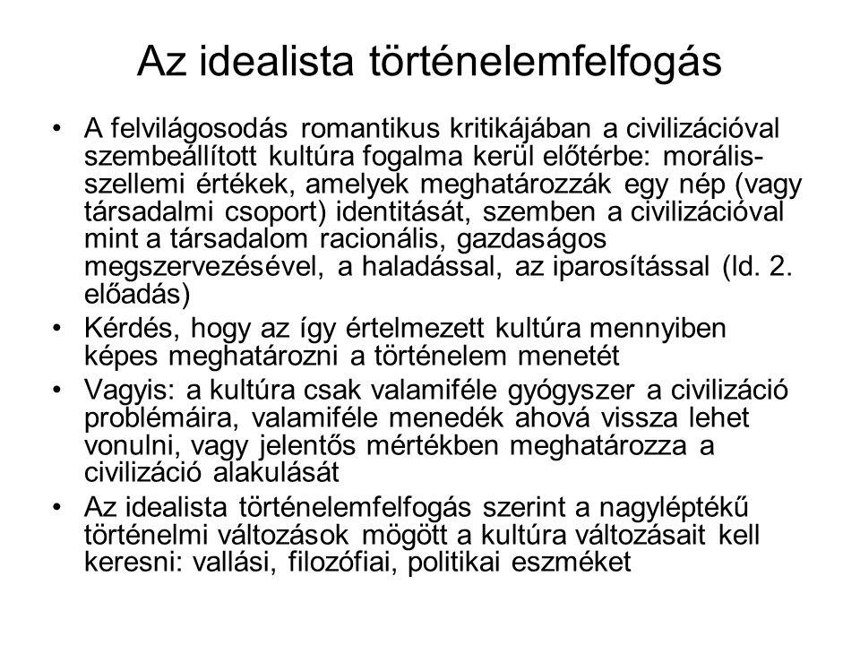 Az idealista történelemfelfogás A felvilágosodás romantikus kritikájában a civilizációval szembeállított kultúra fogalma kerül előtérbe: morális- szel