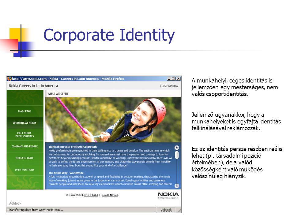 Corporate Identity A munkahelyi, céges identitás is jellemzően egy mesterséges, nem valós csoportidentitás. Jellemző ugyanakkor, hogy a munkahelyeket