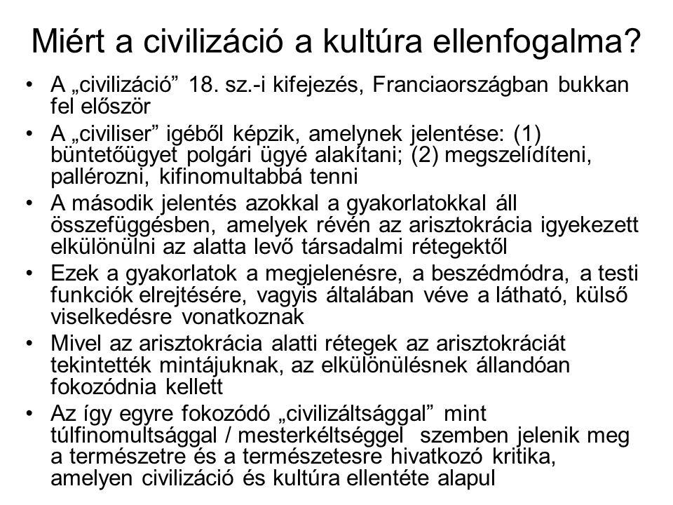"""Miért a civilizáció a kultúra ellenfogalma? A """"civilizáció"""" 18. sz.-i kifejezés, Franciaországban bukkan fel először A """"civiliser"""" igéből képzik, amel"""