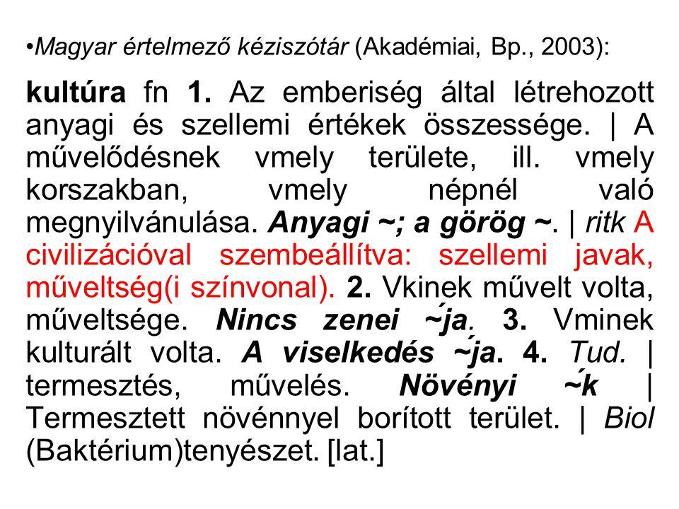 Magyar értelmező kéziszótár (Akadémiai, Bp., 2003): kultúra fn 1. Az emberiség által létrehozott anyagi és szellemi értékek összessége. | A művelődésn