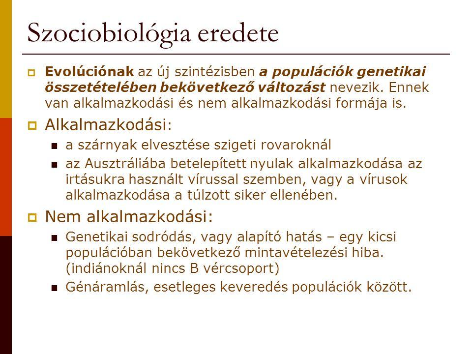 Szociobiológia eredete  Evolúciónak az új szintézisben a populációk genetikai összetételében bekövetkező változást nevezik. Ennek van alkalmazkodási