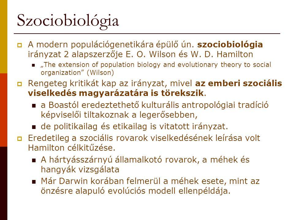 """Szociobiológia  A modern populációgenetikára épülő ún. szociobiológia irányzat 2 alapszerzője E. O. Wilson és W. D. Hamilton """"The extension of popula"""