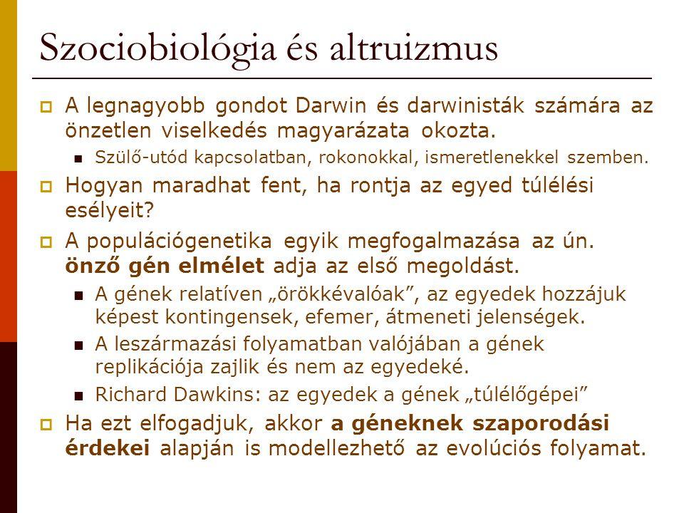 Szociobiológia és altruizmus  A legnagyobb gondot Darwin és darwinisták számára az önzetlen viselkedés magyarázata okozta. Szülő-utód kapcsolatban, r