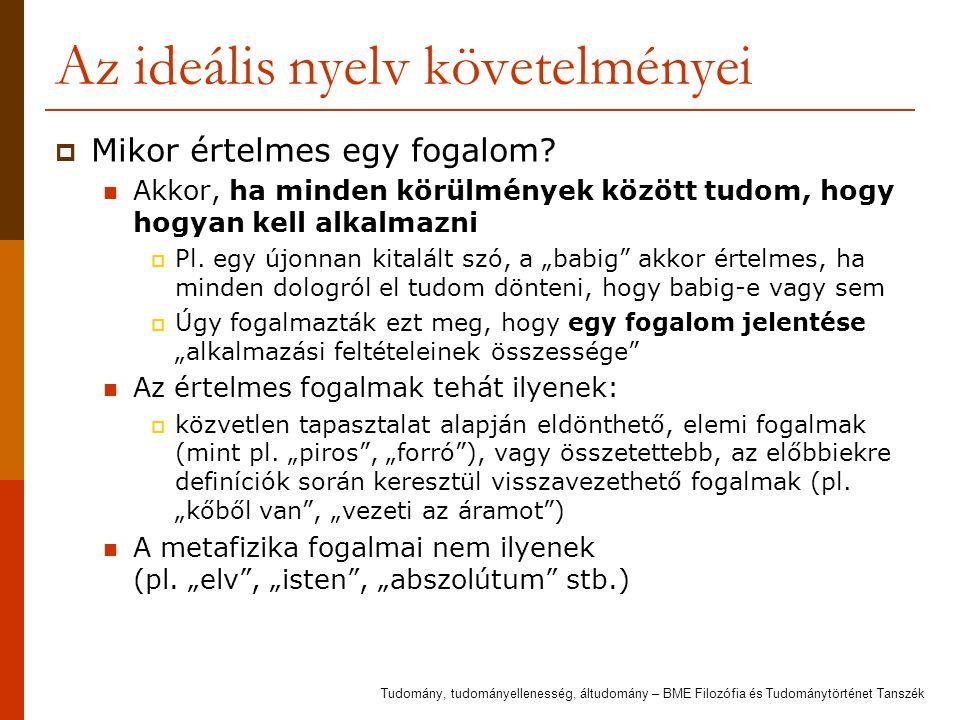 Az ideális nyelv követelményei  Mikor értelmes egy fogalom? Akkor, ha minden körülmények között tudom, hogy hogyan kell alkalmazni  Pl. egy újonnan