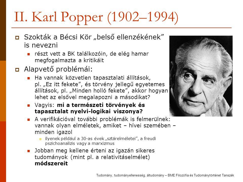 """II. Karl Popper (1902–1994)  Szokták a Bécsi Kör """"belső ellenzékének"""" is nevezni részt vett a BK találkozóin, de elég hamar megfogalmazta a kritikáit"""