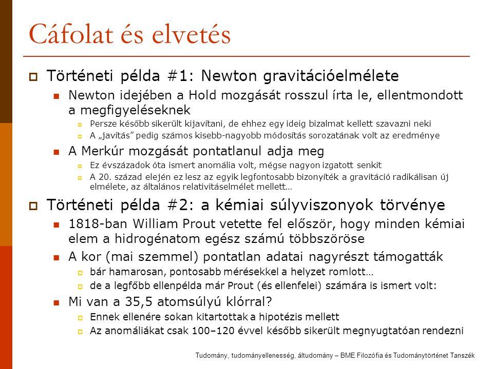 Cáfolat és elvetés  Történeti példa #1: Newton gravitációelmélete Newton idejében a Hold mozgását rosszul írta le, ellentmondott a megfigyeléseknek 