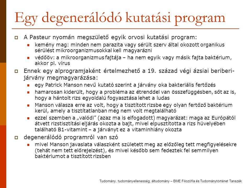 Egy degenerálódó kutatási program  A Pasteur nyomán megszülető egyik orvosi kutatási program: kemény mag: minden nem parazita vagy sérült szerv által