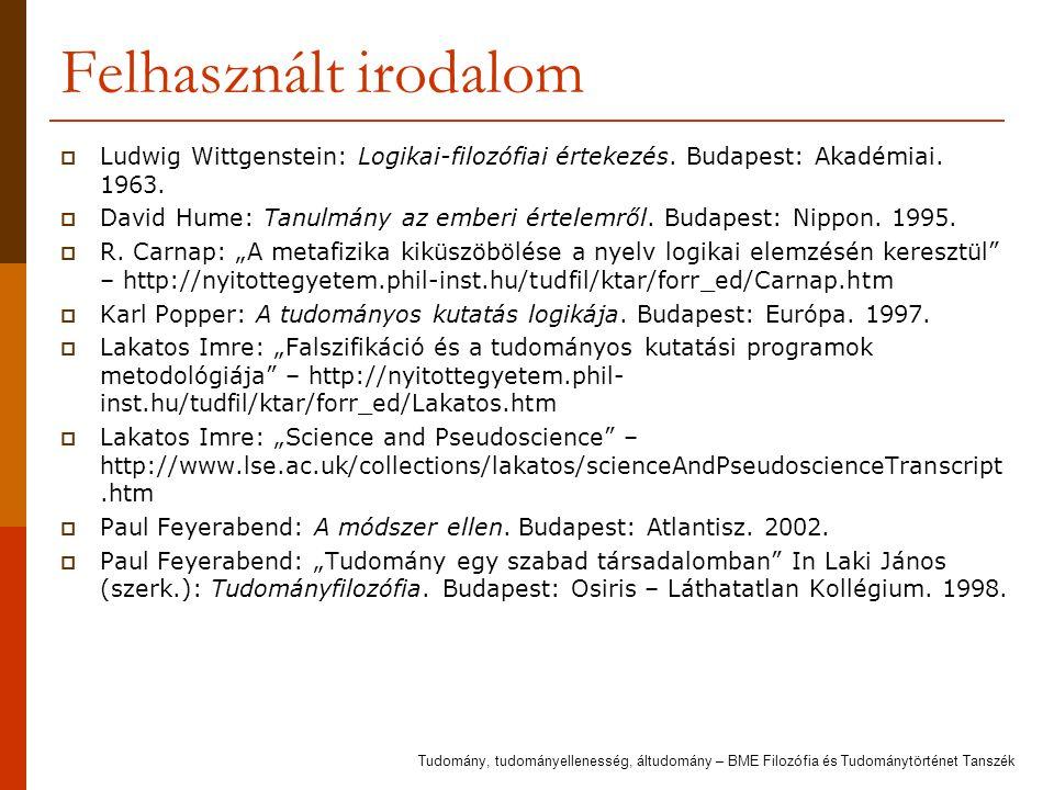 Felhasznált irodalom  Ludwig Wittgenstein: Logikai-filozófiai értekezés. Budapest: Akadémiai. 1963.  David Hume: Tanulmány az emberi értelemről. Bud