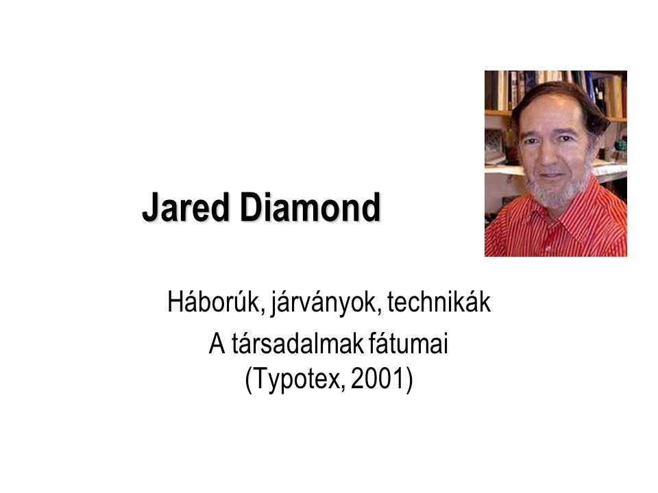 Jared Diamond Háborúk, járványok, technikák A társadalmak fátumai (Typotex, 2001)