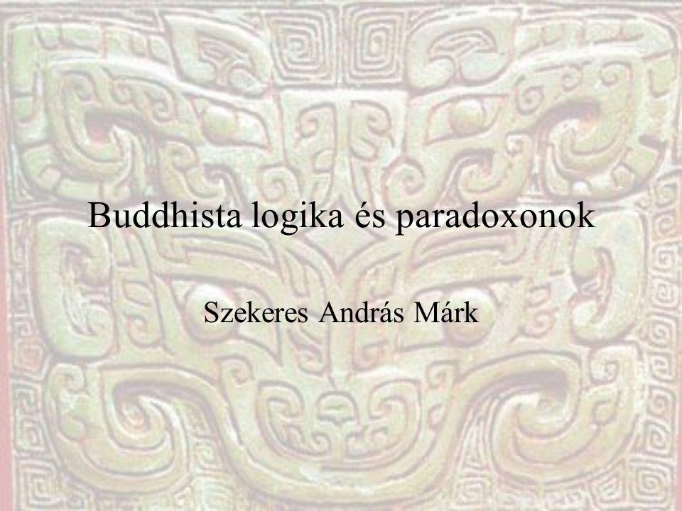 Buddhista logika és paradoxonok Szekeres András Márk