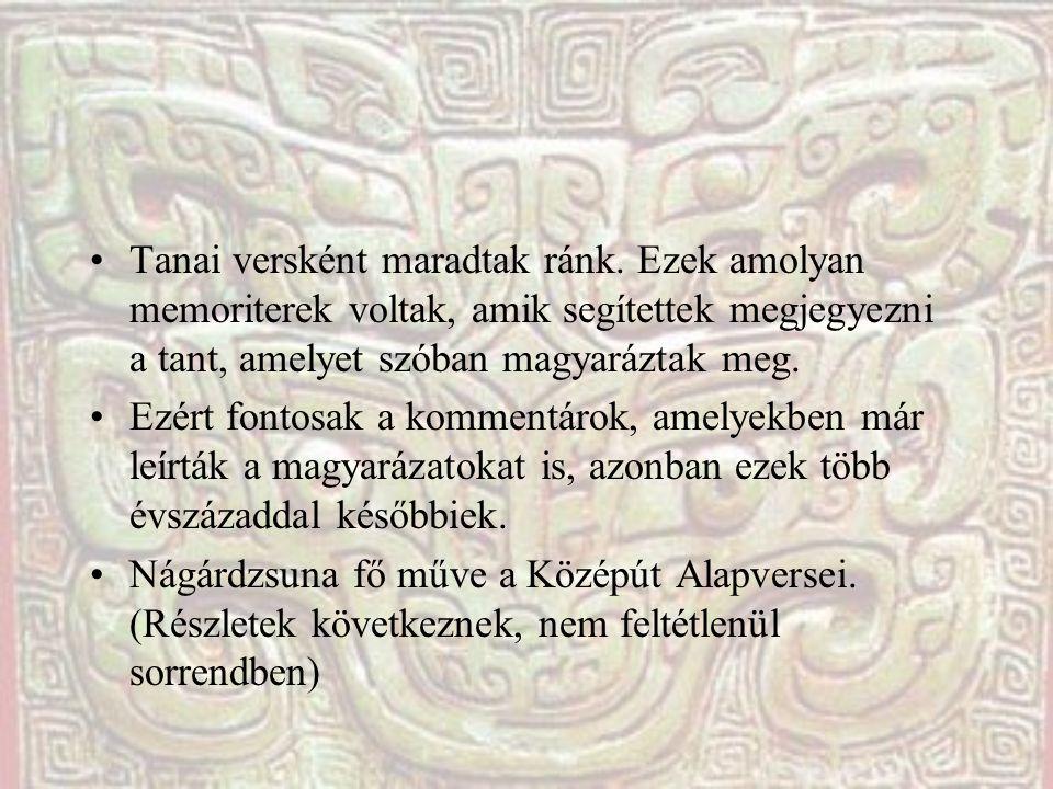"""Nágárdzsuna bevezetője """"Hódolok a tökéletes Buddhának, A tanítók legkiválóbbjának, Ki a függő keletkezést, az áldottat, A sokféleség nyugvását tanította: Nincs szűnés, nincs keletkezés, Nincs megsemmisülés, nincs öröklét, Nincs egy, nincs más Nincs jövés, nincs menés"""