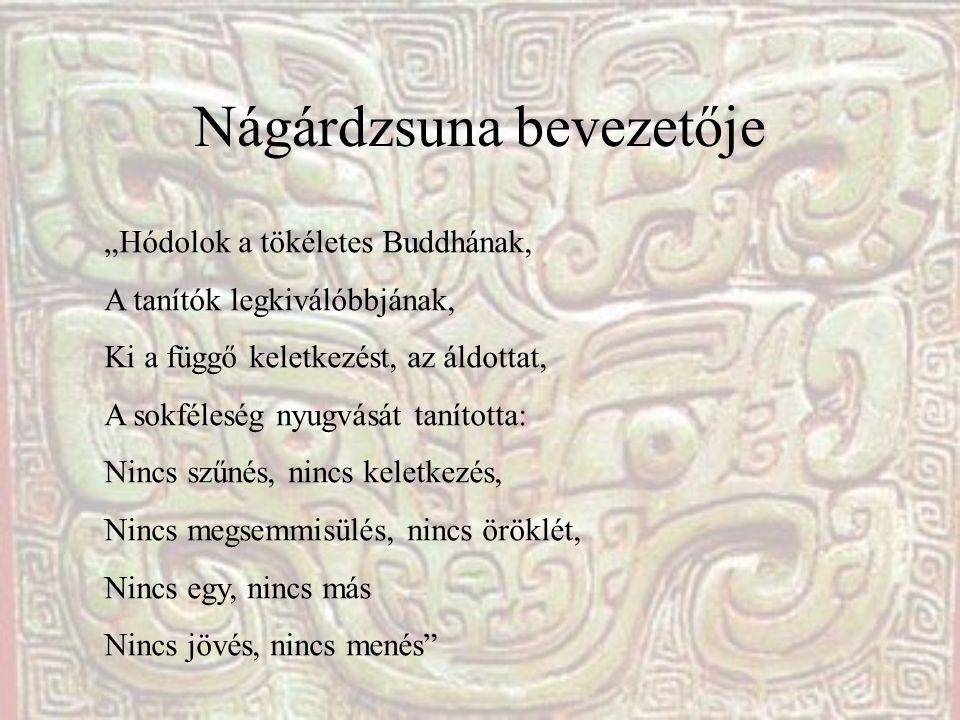 """Nágárdzsuna bevezetője """"Hódolok a tökéletes Buddhának, A tanítók legkiválóbbjának, Ki a függő keletkezést, az áldottat, A sokféleség nyugvását tanítot"""