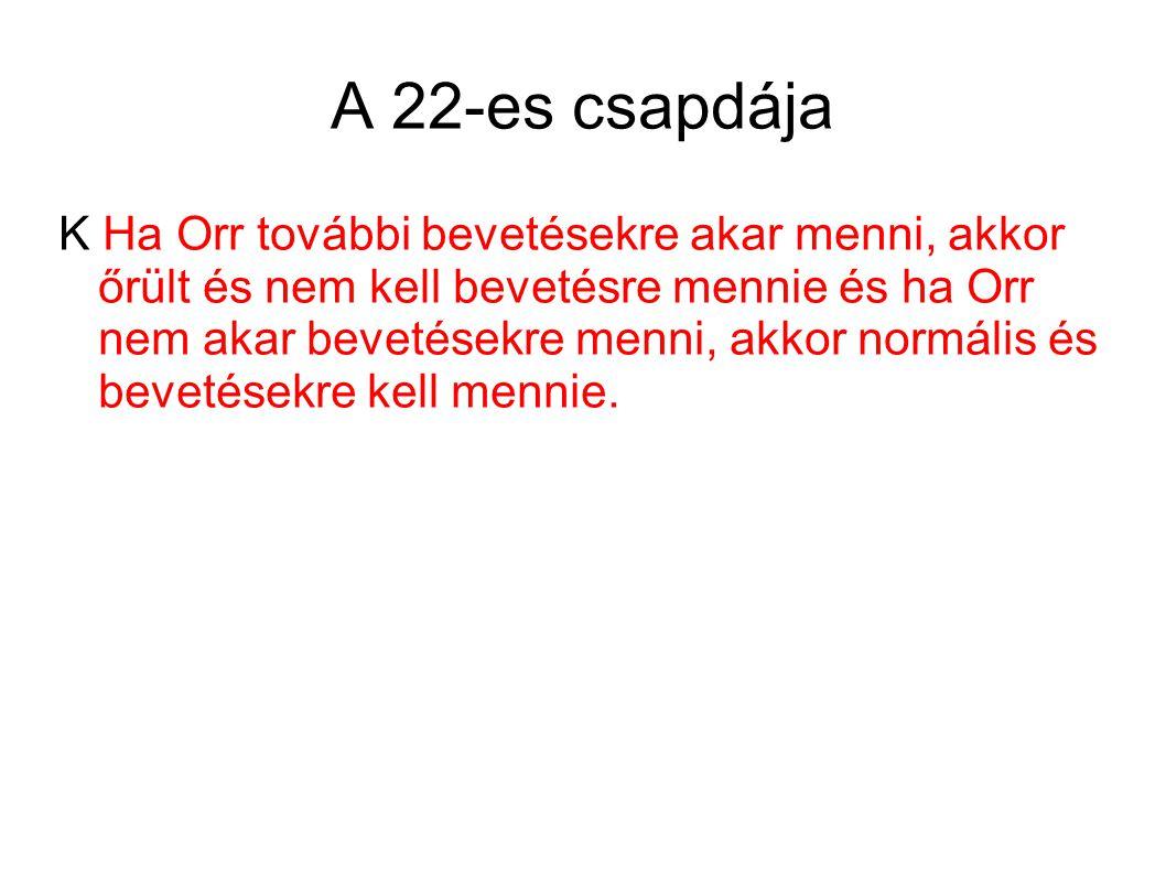 A 22-es csapdája K Ha Orr további bevetésekre akar menni, akkor őrült és nem kell bevetésre mennie és ha Orr nem akar bevetésekre menni, akkor normális és bevetésekre kell mennie.