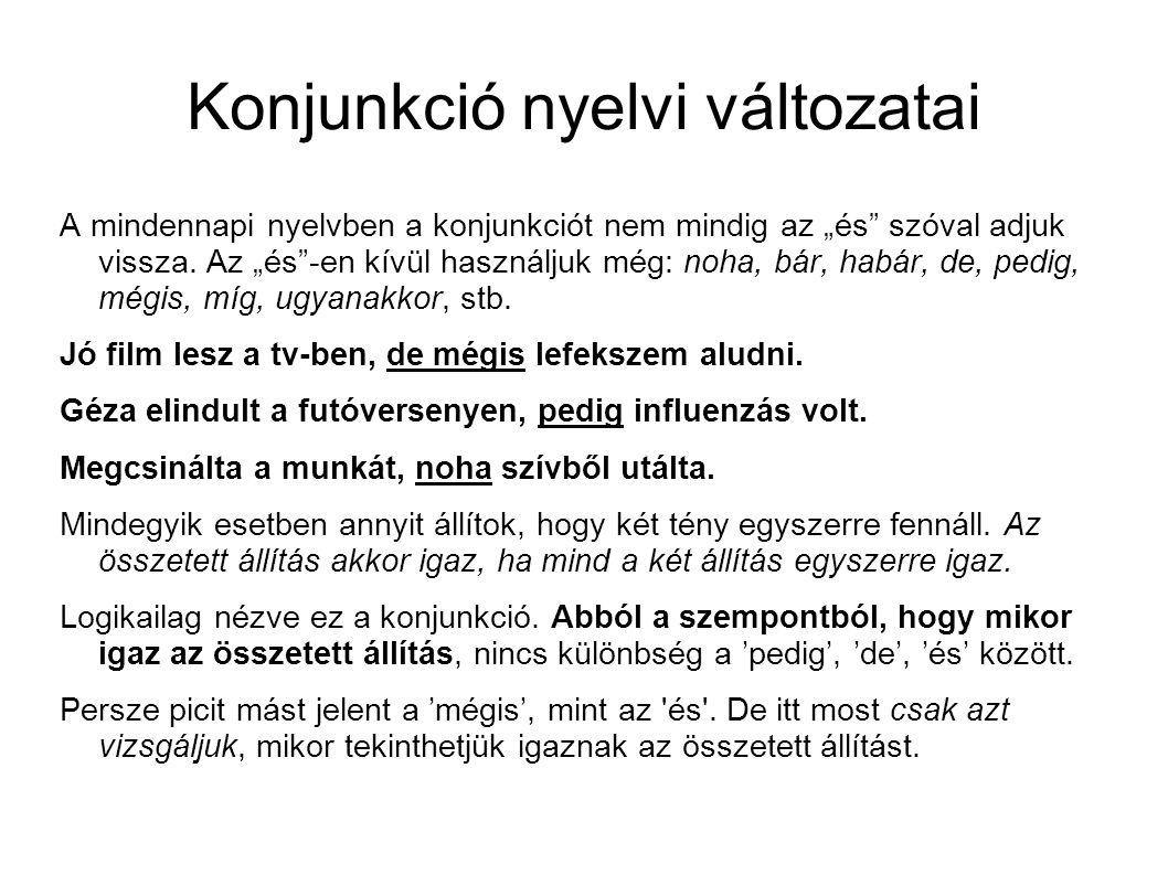 """Konjunkció nyelvi változatai A mindennapi nyelvben a konjunkciót nem mindig az """"és szóval adjuk vissza."""