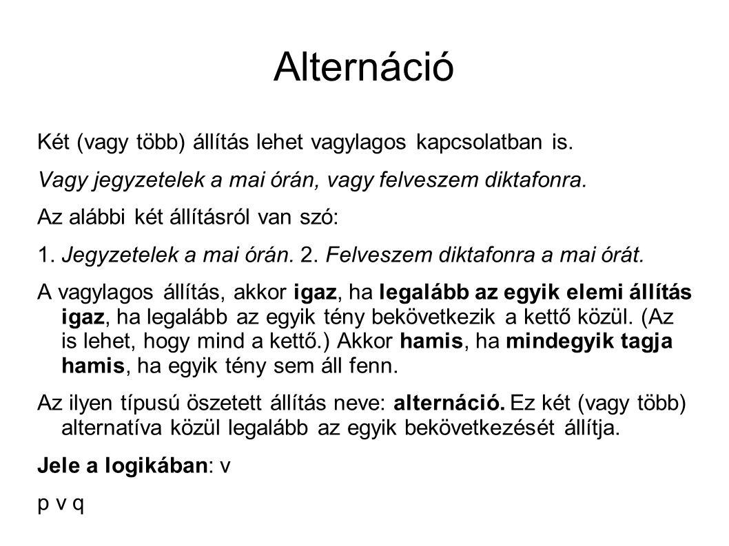 Alternáció Két (vagy több) állítás lehet vagylagos kapcsolatban is.