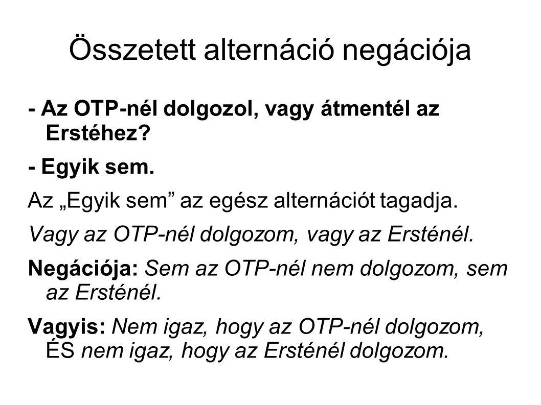 Összetett alternáció negációja - Az OTP-nél dolgozol, vagy átmentél az Erstéhez.