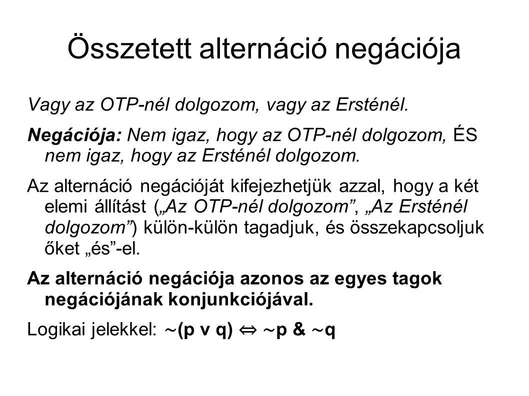 Összetett alternáció negációja Vagy az OTP-nél dolgozom, vagy az Ersténél.