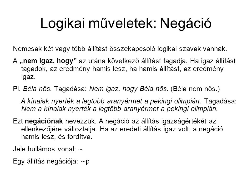 Logikai műveletek: Negáció Nemcsak két vagy több állítást összekapcsoló logikai szavak vannak.