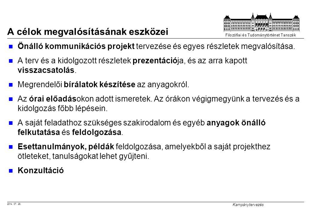 2014. 07. 28. Kampánytervezés A célok megvalósításának eszközei Önálló kommunikációs projekt tervezése és egyes részletek megvalósítása. A terv és a k
