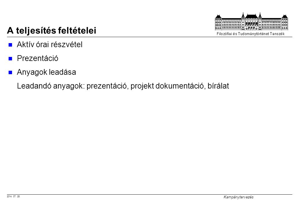 2014. 07. 28. Kampánytervezés A teljesítés feltételei Aktív órai részvétel Prezentáció Anyagok leadása Leadandó anyagok: prezentáció, projekt dokument