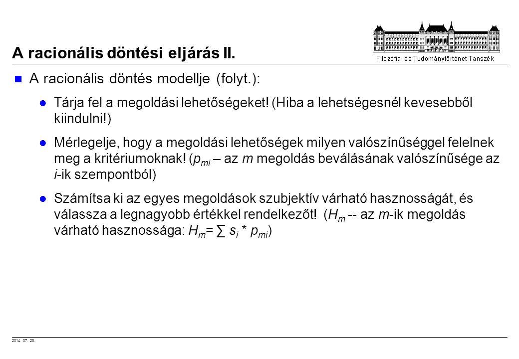 2014. 07. 28. A racionális döntési eljárás II. A racionális döntés modellje (folyt.): Tárja fel a megoldási lehetőségeket! (Hiba a lehetségesnél keves