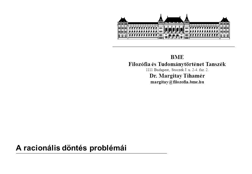BME Filozófia és Tudománytörténet Tanszék 1111 Budapest, Stoczek J. u. 2-4. fsz. 2. Dr. Margitay Tihamér margitay@filozofia.bme.hu A racionális döntés