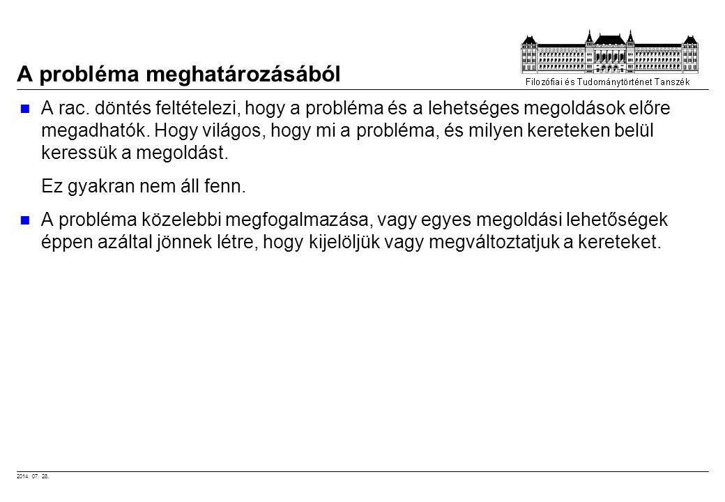 2014. 07. 28. A probléma meghatározásából A rac. döntés feltételezi, hogy a probléma és a lehetséges megoldások előre megadhatók. Hogy világos, hogy m