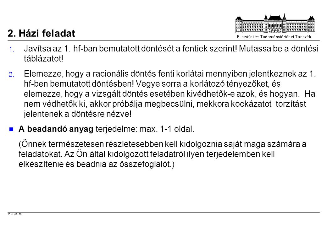 2014. 07. 28. 2. Házi feladat 1. Javítsa az 1. hf-ban bemutatott döntését a fentiek szerint! Mutassa be a döntési táblázatot! 2. Elemezze, hogy a raci