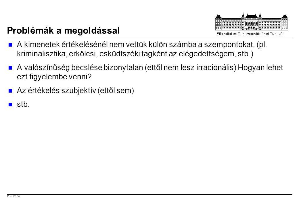 2014. 07. 28. Problémák a megoldással A kimenetek értékelésénél nem vettük külön számba a szempontokat, (pl. kriminalisztika, erkölcsi, esküdtszéki ta