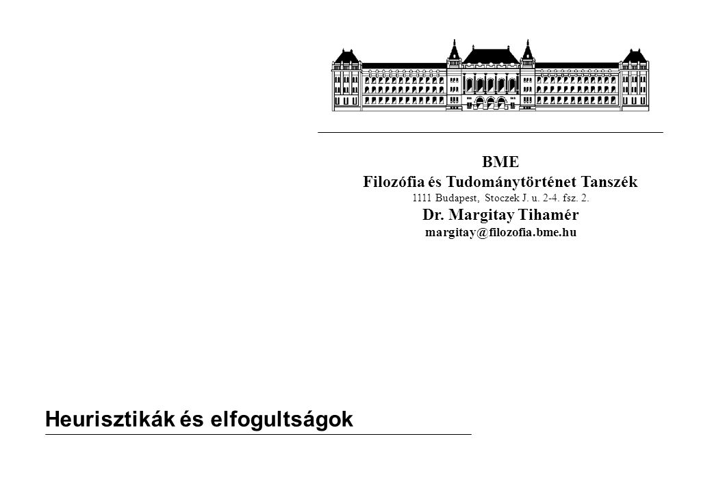 BME Filozófia és Tudománytörténet Tanszék 1111 Budapest, Stoczek J. u. 2-4. fsz. 2. Dr. Margitay Tihamér margitay@filozofia.bme.hu Heurisztikák és elf