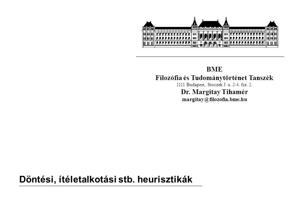 BME Filozófia és Tudománytörténet Tanszék 1111 Budapest, Stoczek J. u. 2-4. fsz. 2. Dr. Margitay Tihamér margitay@filozofia.bme.hu Döntési, ítéletalko