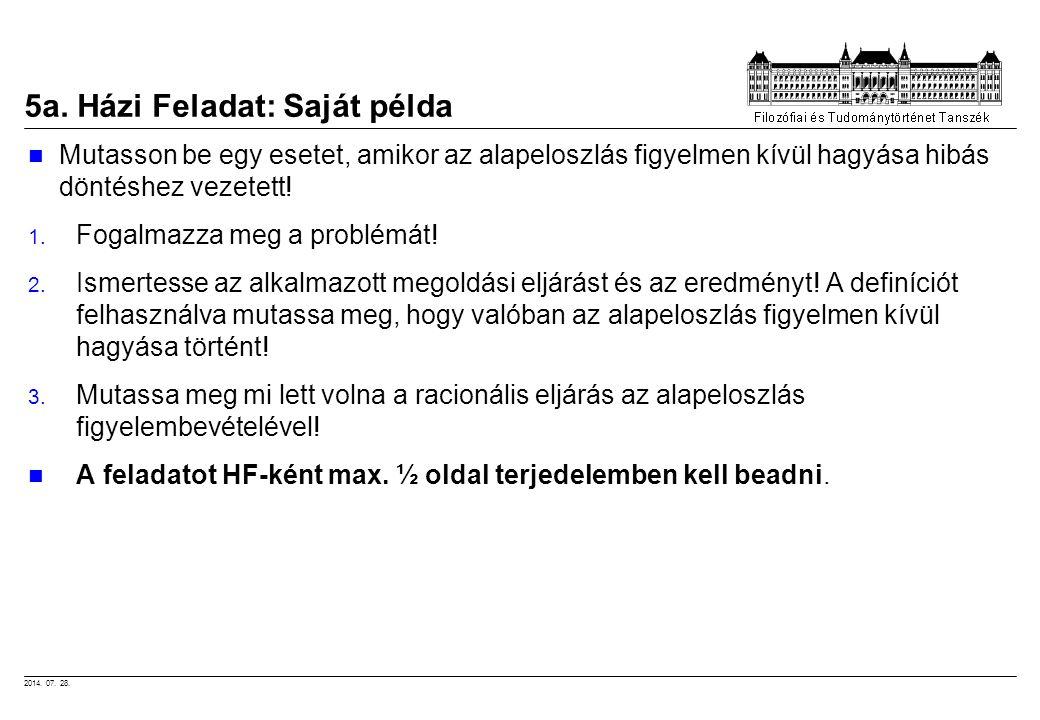 2014. 07. 28. 5a. Házi Feladat: Saját példa Mutasson be egy esetet, amikor az alapeloszlás figyelmen kívül hagyása hibás döntéshez vezetett! 1. Fogalm