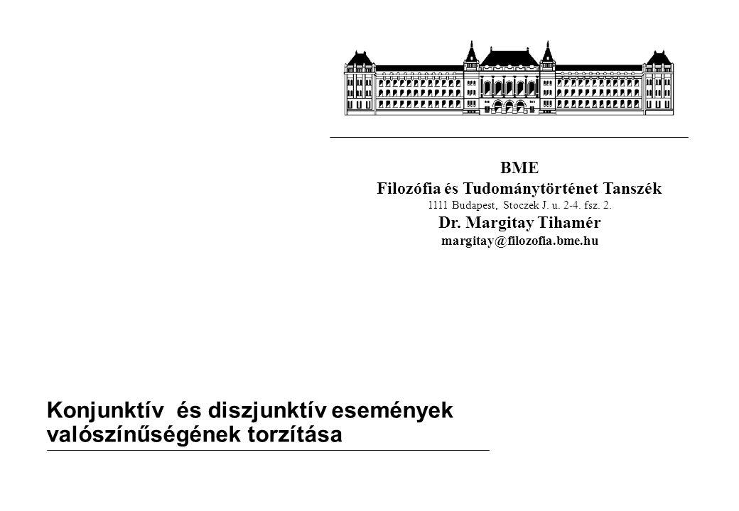BME Filozófia és Tudománytörténet Tanszék 1111 Budapest, Stoczek J. u. 2-4. fsz. 2. Dr. Margitay Tihamér margitay@filozofia.bme.hu Konjunktív és diszj