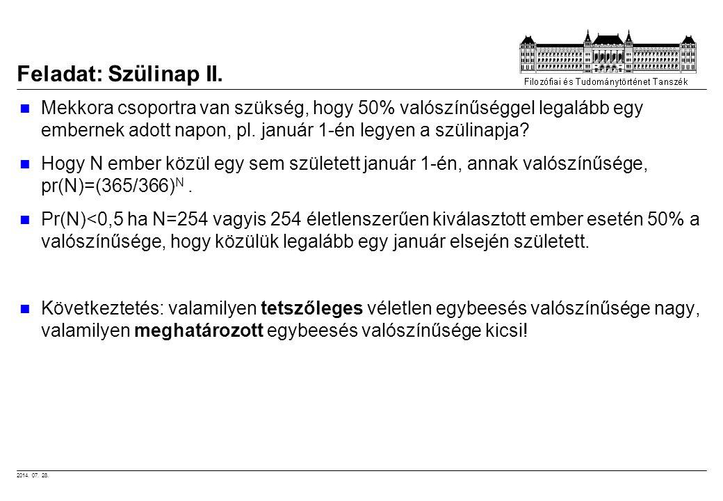 2014. 07. 28. Feladat: Szülinap II. Mekkora csoportra van szükség, hogy 50% valószínűséggel legalább egy embernek adott napon, pl. január 1-én legyen